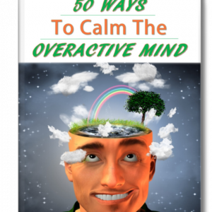 50 Ways To Calm The Overactive Mind